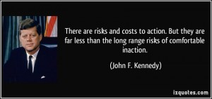 quote-there-are-risks-and-costs-to-action-but-they-are-far-less-than-the-long-range-risks-of-comfortable-john-f-kennedy-100756