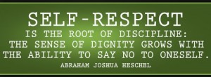 self-respect-is-the-root-of-discipline-the-sense-of-dignity-grows-with-the-ability-to-say-no-to-oneself